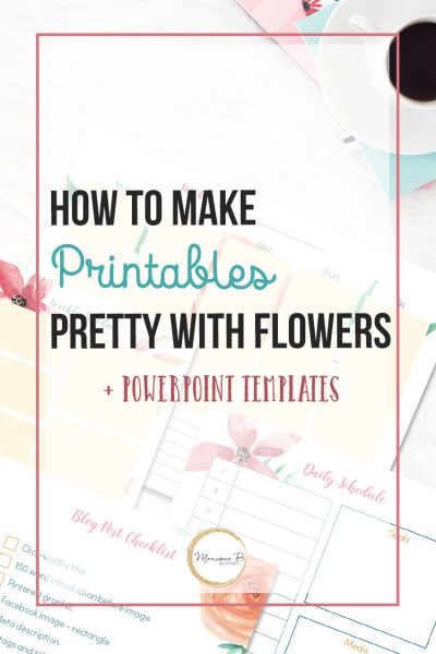 How to Make Printables Pretty with Flowers and the PowerPoint Templates