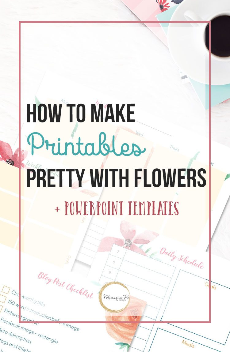 Not sure how to make your printables looks good? Get amazing tips on how to printables with flowers and get the PowerPoint templates too!